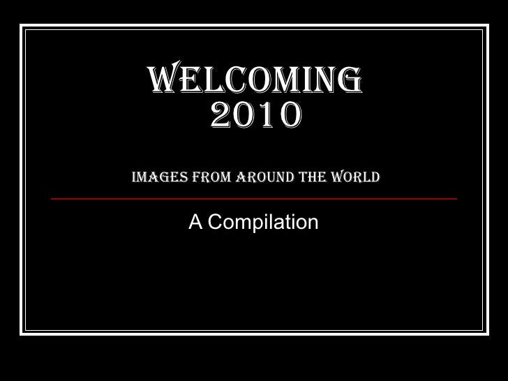 WelcomING 2010 Images from Around the World A Compilation