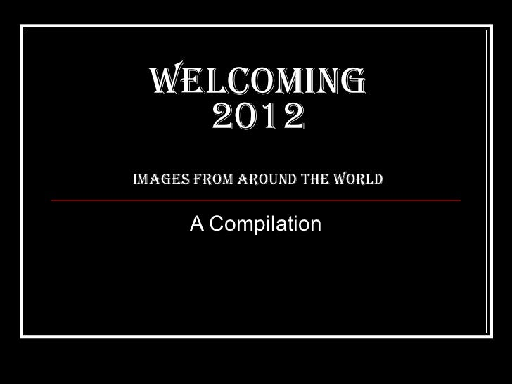 WelcomING 2012 Images from Around the World A Compilation