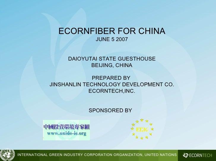 ECORNFIBER FOR CHINA JUNE 5 2007 DAIOYUTAI STATE GUESTHOUSE BEIJING, CHINA PREPARED BY  JINSHANLIN TECHNOLOGY DEVELOPMENT ...