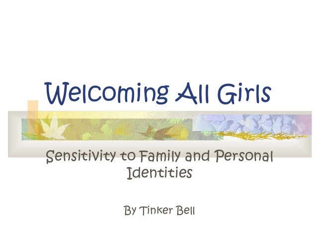 Welcoming All Girls Sensitivity to Family and Personal Identities By Tinker Bell