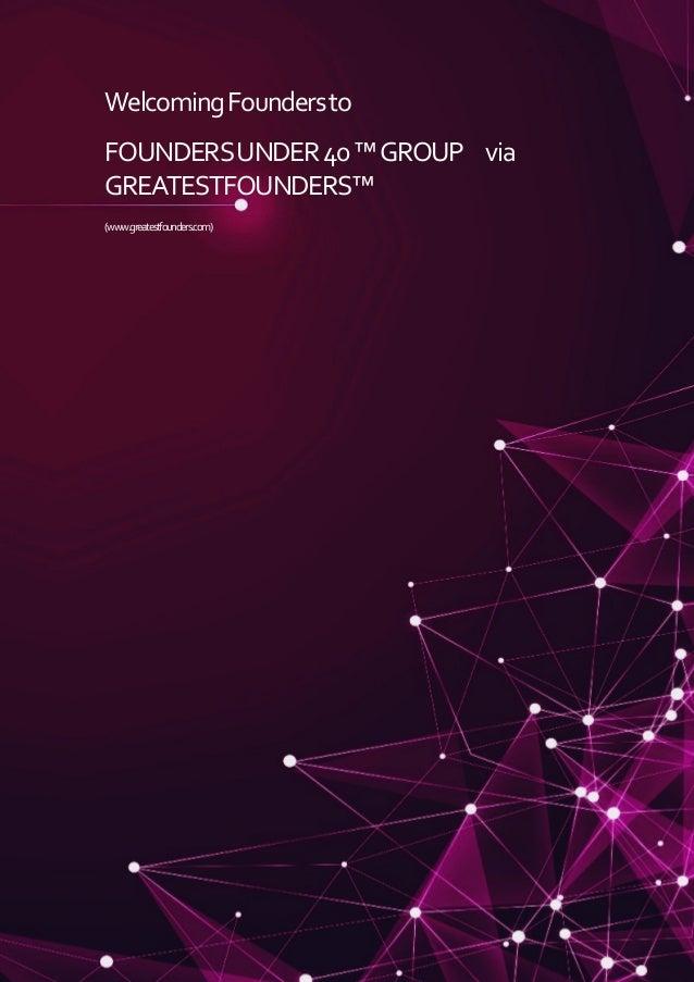 WelcomingFoundersto FOUNDERSUNDER40™GROUP via GREATESTFOUNDERS™ (www.greatestfounders.com)