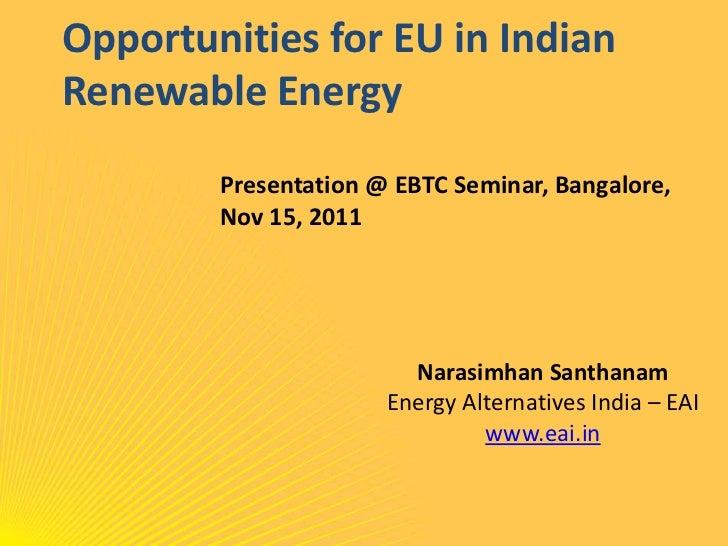 Opportunities for EU in IndianRenewable Energy        Presentation @ EBTC Seminar, Bangalore,        Nov 15, 2011         ...