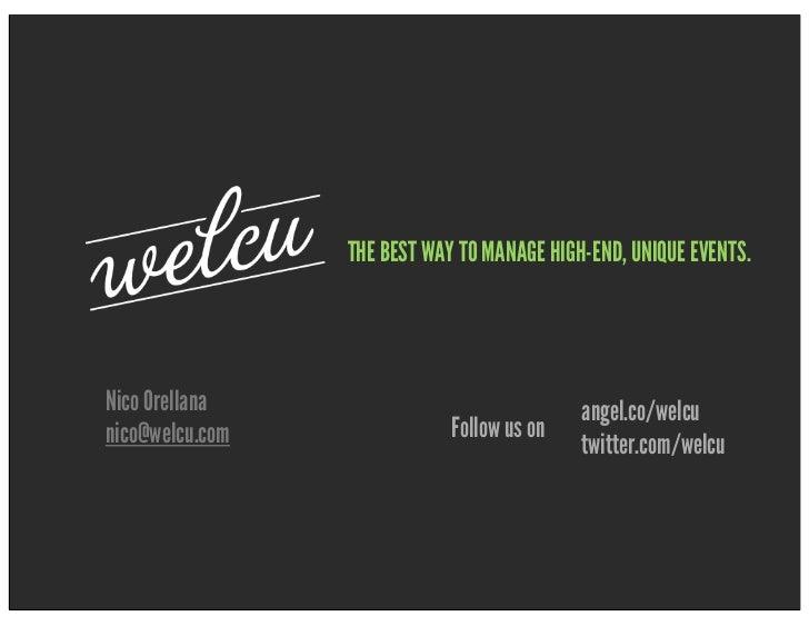 THE BEST WAY TO MANAGE HIGH-END, UNIQUE EVENTS.Nico Orellana                               angel.co/welcunico@welcu.com   ...