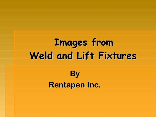 Images fromImages fromWeld and Lift FixturesWeld and Lift FixturesByByRentapen Inc.Rentapen Inc.