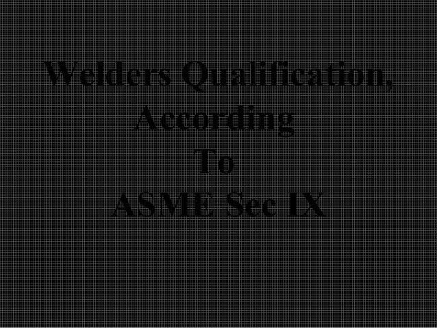 Welders Qualification, According To ASME Sec IX