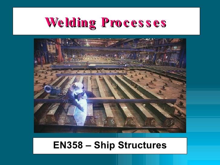 Welding Processes EN358 – Ship Structures