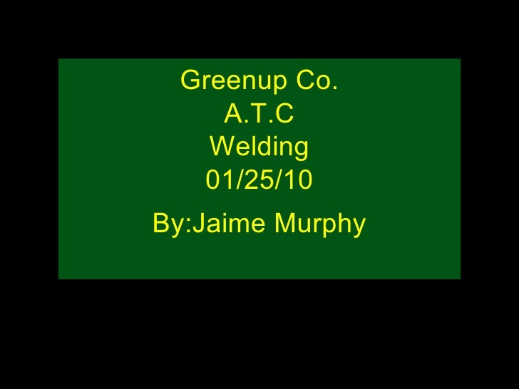 Greenup Co. A.T.C Welding 01/25/10 By:Jaime Murphy