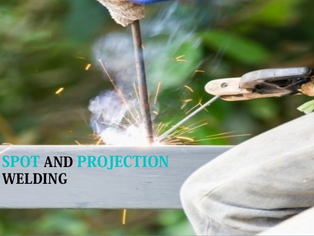 SPOT AND PROJECTIONWELDING