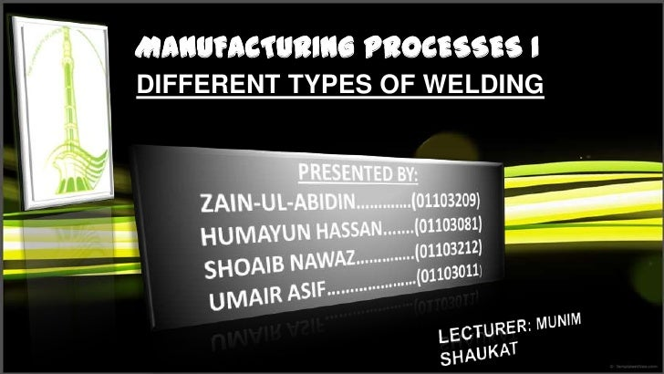 MANUFACTURING PROCESSES IPRESENTATION NAMEDIFFERENT TYPES OF WELDING