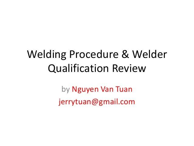 Welding Procedure & Welder Qualification Review by Nguyen Van Tuan jerrytuan@gmail.com