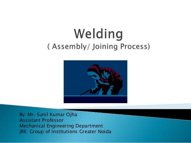 By: Mr. Sunil Kumar Ojha Assistant Professor Mechanical Engineering Department JRE Group of Institutions Greater Noida
