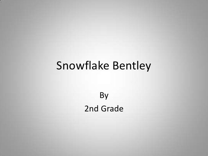 Snowflake Bentley<br />By<br />Ms. Weldon's 2nd Grade<br />