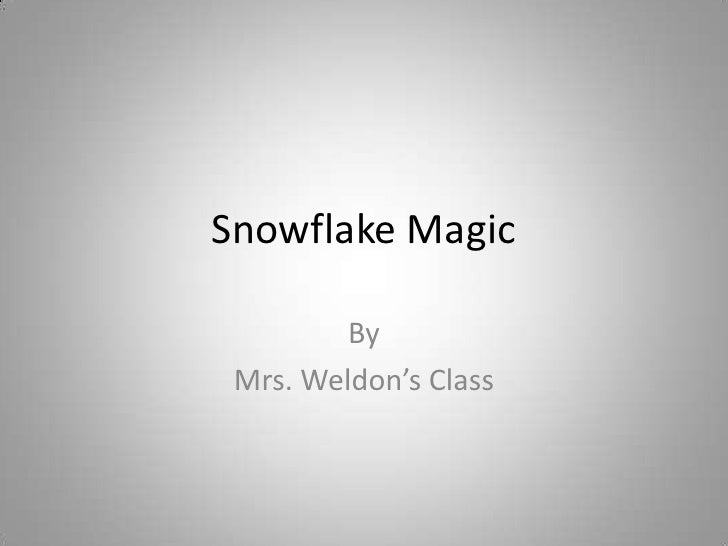 Snowflake Magic<br />By<br />Mrs. Weldon's Class<br />