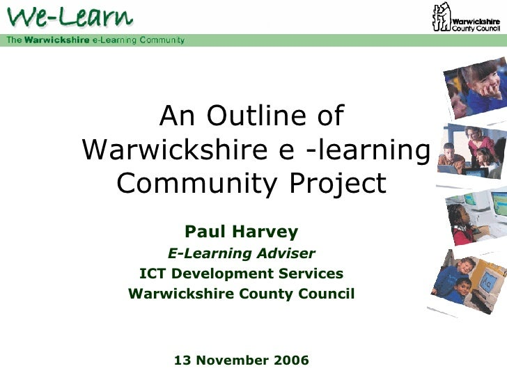 An Outline of  Warwickshire e -learning Community Project Paul Harvey E-Learning Adviser ICT Development Services Warwicks...