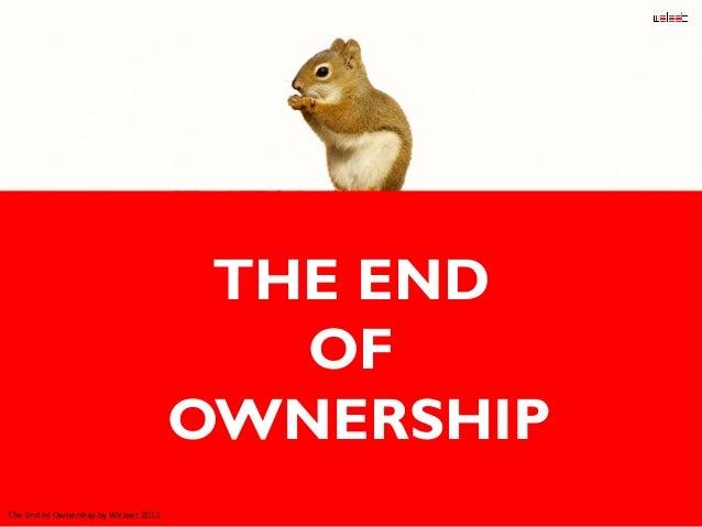THE END OF OWNERSHIP The  End  of  Ownership  by  Weleet  2013