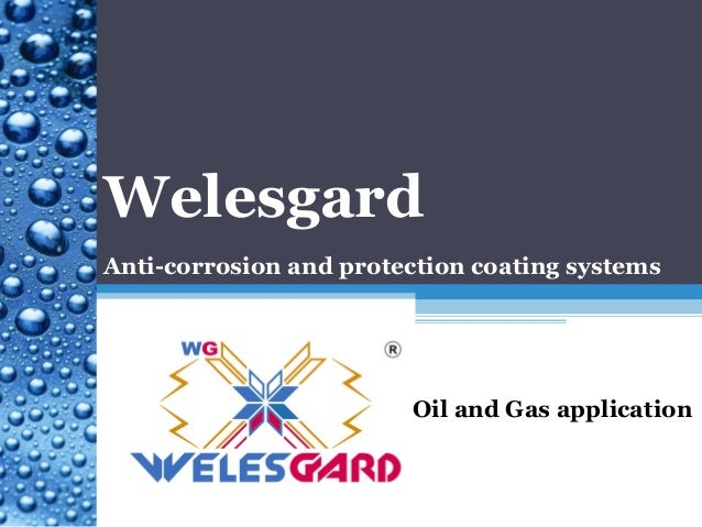Oil and Gas application Welesgard Anti-corrosion and protection coating systems