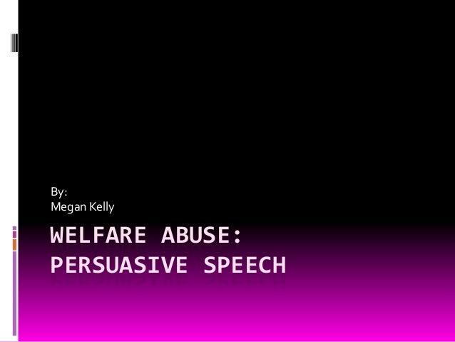 welfare abuse welfare abuse persuasive speech by megan kelly