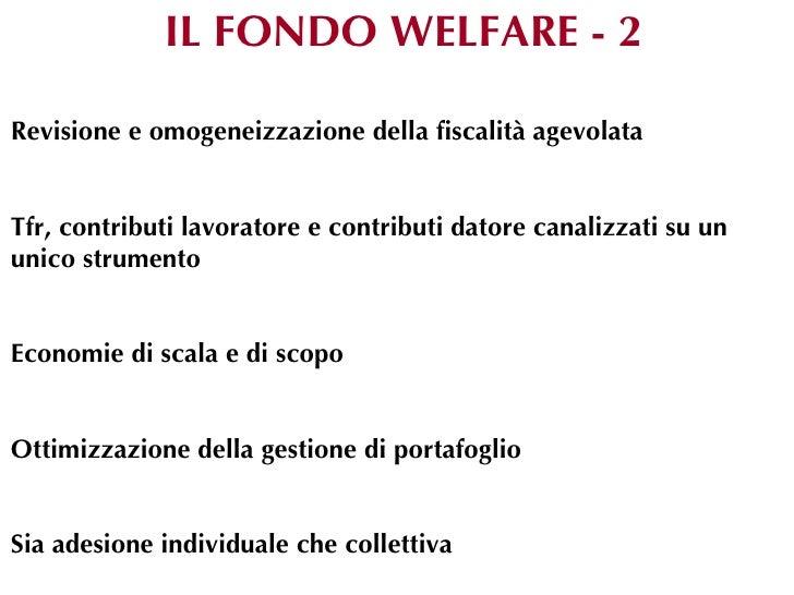 IL FONDO WELFARE - 2Revisione e omogeneizzazione della fiscalità agevolataTfr, contributi lavoratore e contributi datore c...