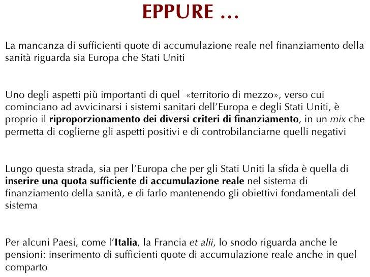 EPPURE …La mancanza di sufficienti quote di accumulazione reale nel finanziamento dellasanità riguarda sia Europa che Stat...