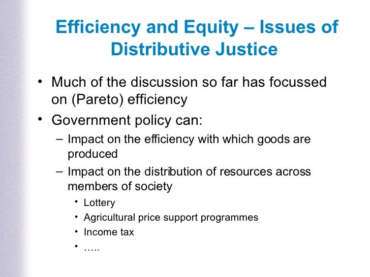 Efficiency and Equity – Issues of Distributive Justice <ul><li>Much of the discussion so far has focussed on (Pareto) effi...