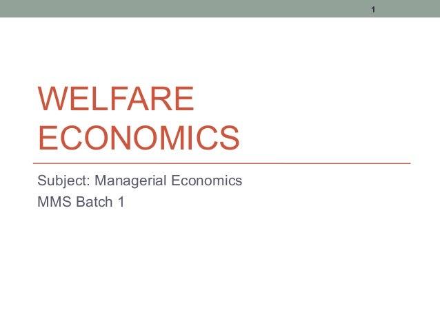 1WELFAREECONOMICSSubject: Managerial EconomicsMMS Batch 1