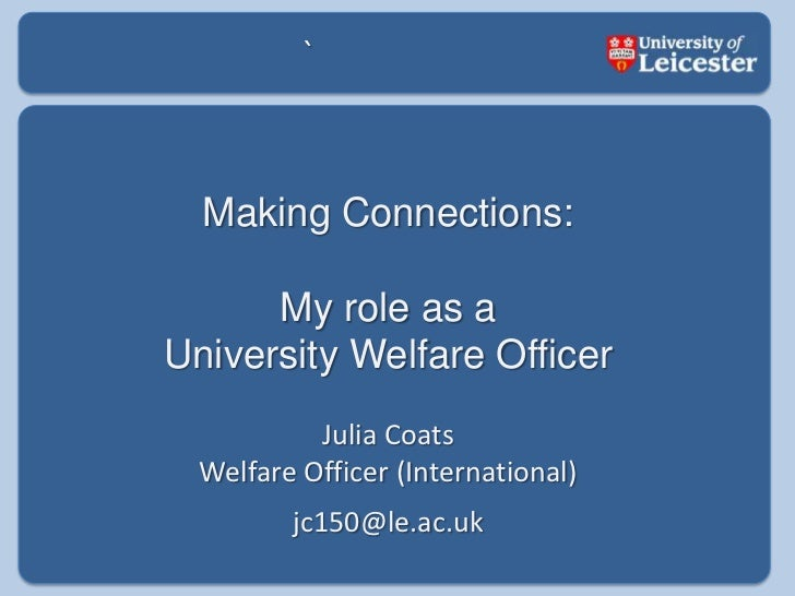 `<br />Making Connections:<br />My role as a <br />University Welfare Officer<br />Julia Coats<br />Welfare Officer (Inter...