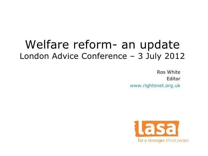 Welfare reform- an updateLondon Advice Conference – 3 July 2012                                   Ros White               ...