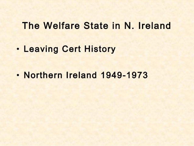 The Welfare State in N. Ireland • Leaving Cert History • Northern Ireland 1949-1973