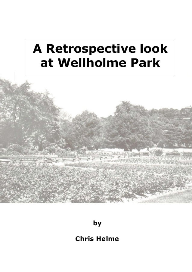 A Retrospective look at Wellholme Park  by Chris Helme