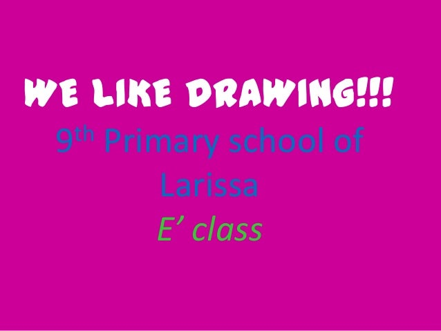 WE LIKE DRAWING!!! th 9  Primary school of Larissa E' class