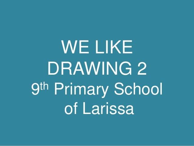 WE LIKE DRAWING 2 th 9  Primary School of Larissa