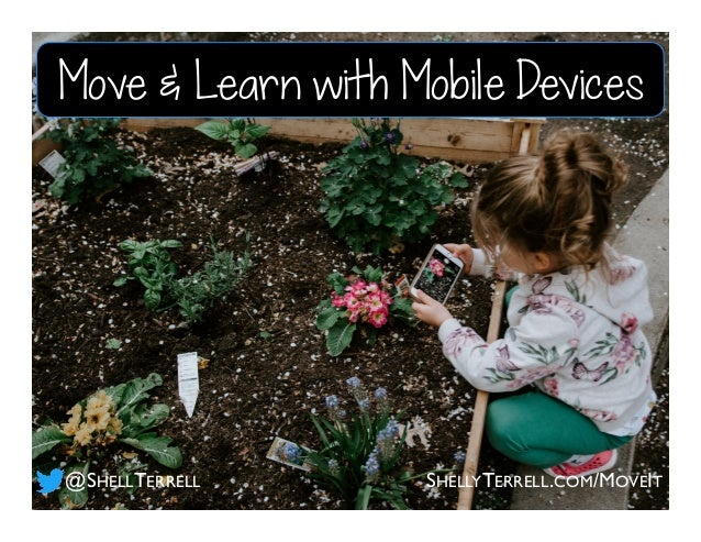 @SHELLTERRELL Move & Learn with Mobile Devices SHELLYTERRELL.COM/MOVEIT