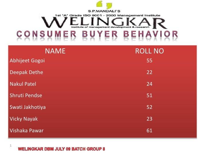 Consumer buyer behavior <br />1<br />WELINGKAR DBM JULY 09 BATCH GROUP 8<br />