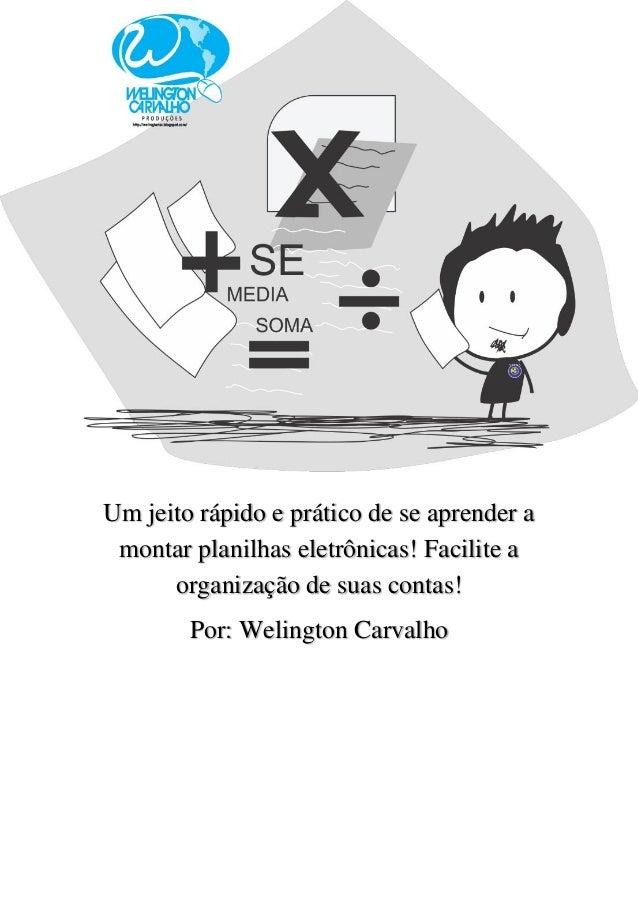 Welington Carvalho http://welingtonsc.blogspot.com/ welingtonsilvacarvalho@hotmail.com Um jeito rápido e prático de se apr...