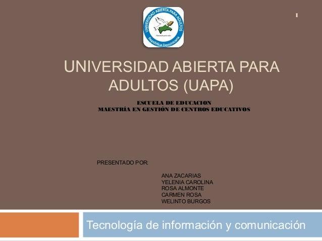 UNIVERSIDAD ABIERTA PARA ADULTOS (UAPA) Tecnología de información y comunicación 1 ESCUELA DE EDUCACION MAESTRÍA EN GESTIÓ...
