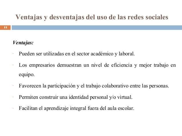 Ventajas y desventajas del uso de las redes sociales Ventajas: - Pueden ser utilizadas en el sector académico y laboral. -...