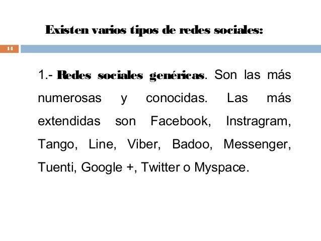 Existen varios tipos de redes sociales: 1.-Redes sociales genéricas. Son las más numerosas y conocidas. Las más extendida...