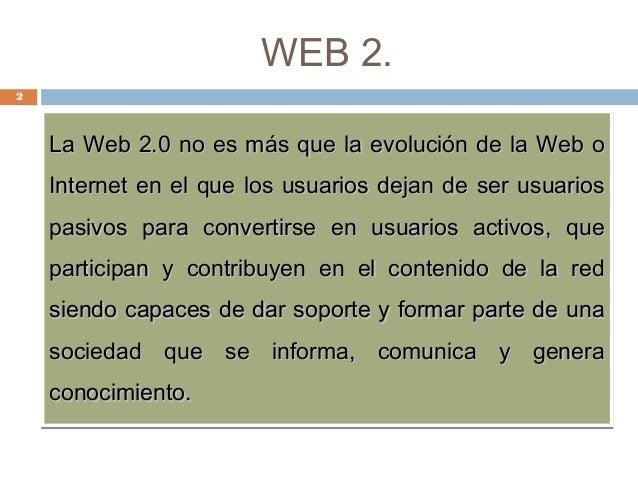 La Web 2.0 no es más que la evolución de la Web oLa Web 2.0 no es más que la evolución de la Web o Internet en el que los ...