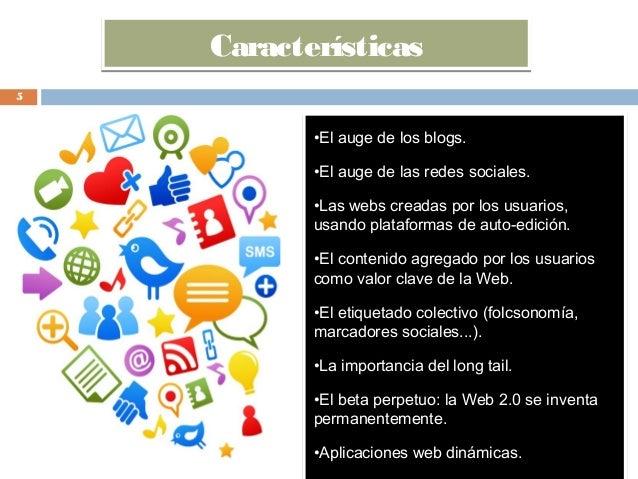 CaracterísticasCaracterísticas •El auge de los blogs. •El auge de las redes sociales. •Las webs creadas por los usuarios, ...