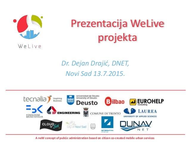 A neW concept of pubLic administration based on citizen co-created mobile urban services Prezentacija WeLive projekta Dr. ...