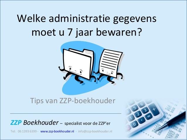 ZZP Boekhouder – specialist voor de ZZP'er Tel: 06 1393 6399 - www.zzp-boekhouder.nl - info@zzp-boekhouder.nl Welke admini...