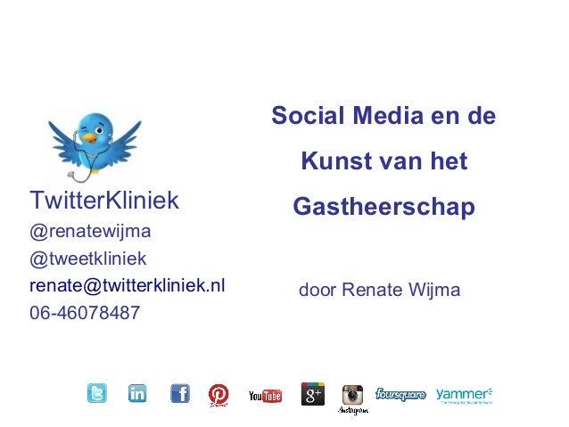 TwitterKliniek @renatewijma @tweetkliniek renate@twitterkliniek.nl 06-46078487 Social Media en de Kunst van het Gastheersc...