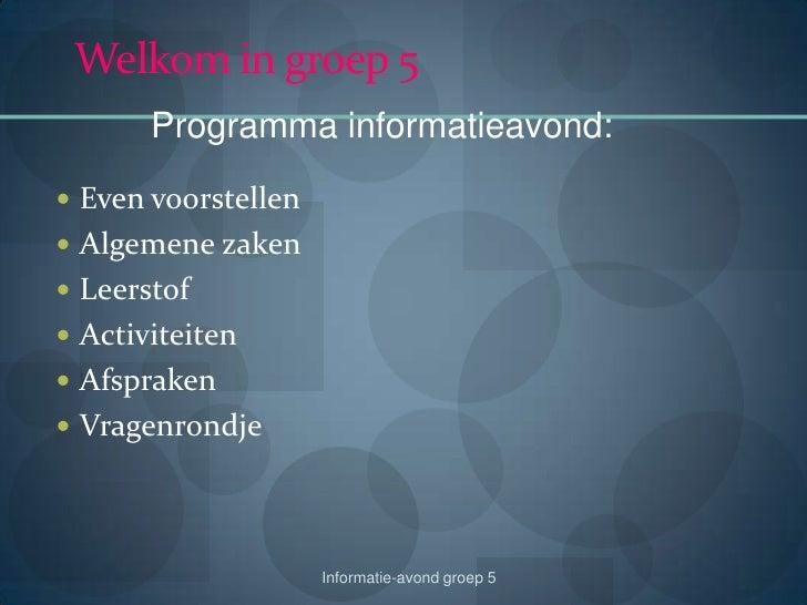 Welkom in groep 5<br />Programma informatieavond:<br />Even voorstellen<br />Algemene zaken <br />Leerstof<br />Activiteit...