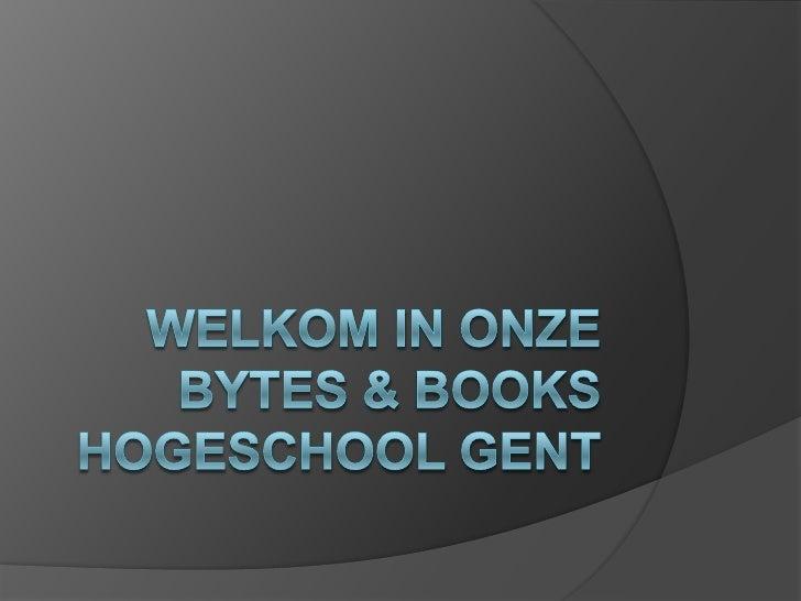 Welkom in onze Bytes & BooksHogeschool Gent<br />