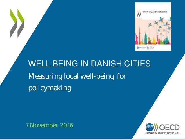 WELL BEING IN DANISH CITIES Measuring local well-being for policymaking 7 November 2016