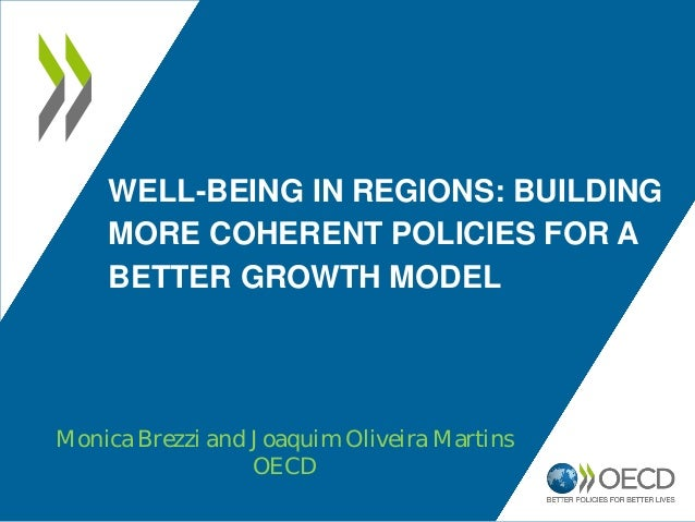 WELL-BEING IN REGIONS: BUILDING MORE COHERENT POLICIES FOR A BETTER GROWTH MODEL Monica Brezzi and Joaquim Oliveira Martin...