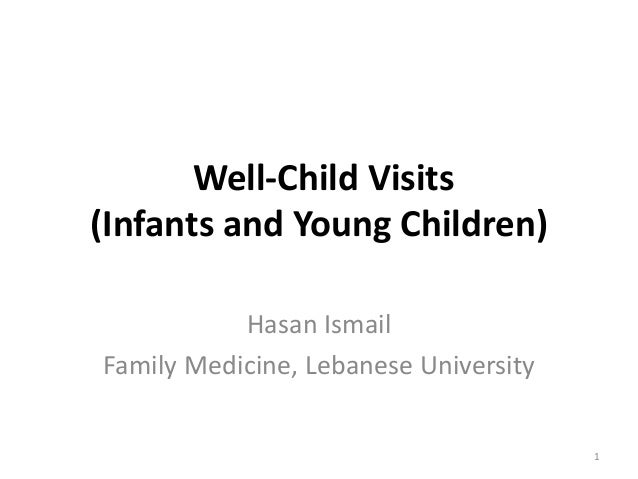 Well-Child Visits (Infants and Young Children) Hasan Ismail Family Medicine, Lebanese University 1