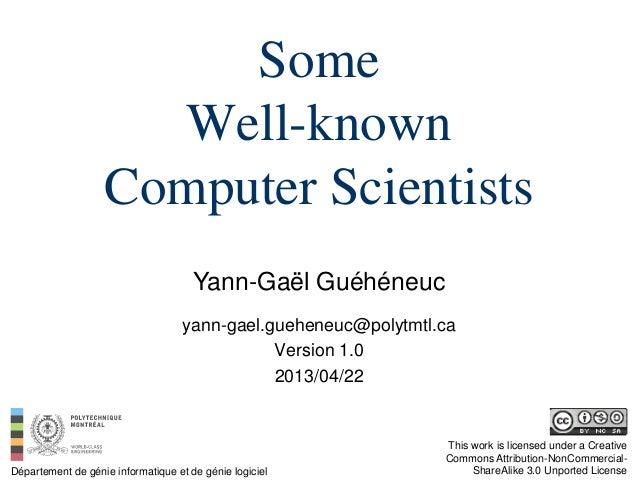 SomeWell-knownComputer ScientistsYann-Gaël GuéhéneucDépartement de génie informatique et de génie logicielThis work is lic...