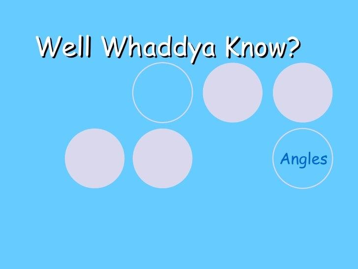 Well Whaddya Know? Angles