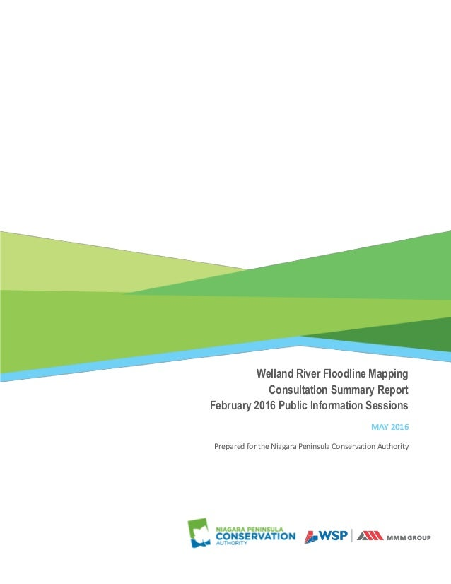 Welland River Floodline Mapping Consultation Summary Report February 2016 Public Information Sessions MAY 2016 Prepared fo...